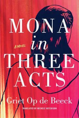 Voorplat van het boek 'Mona in three acts' van Griet Op De Beeck